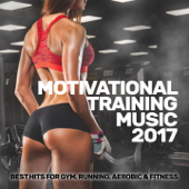 Motivational Training Music 2017: Best Hits For Gym, Running, Aerobic & Fitness
