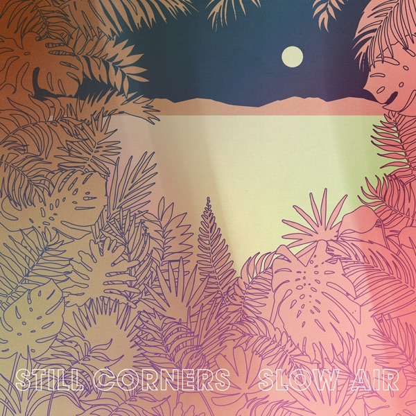 Sad Movies by Still Corners on Mearns Indie