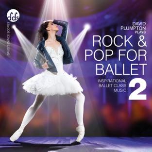 Rock & Pop for Ballet 2: Inspirational Ballet Class Music – David Plumpton