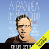Chris Gethard - A Bad Idea I'm About to Do: True Tales of Seriously Poor Judgment and Stunningly Awkward Adventure (Unabridged) artwork