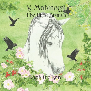 Y Mabinogi: The First Branch – Damh the Bard