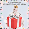Let's Make Everyday Like Christmas - Puddles Pity Party