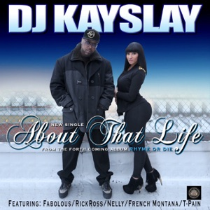 DJ Kayslay - About That Life feat. Fabolous, T Pain, Rick Ross, Nelly & French Montana