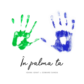 În Palma Ta (feat. Edward Sanda) - Ioana Ignat