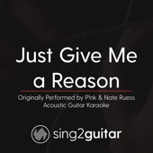 Just Give Me a Reason (Originally Performed by P!Nk & Nate Ruess) [Acoustic Guitar Karaoke]