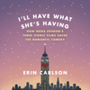 Erin Carlson - I'll Have What She's Having: How Nora Ephron's Three Iconic Films Saved the Romantic Comedy (Unabridged)  artwork