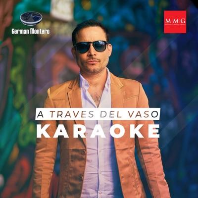 A Traves del Vaso (Karaoke Version) - Single - German Montero