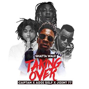 Shatta Wale - Taking Over feat. Captan, Addi Self & Joint 77