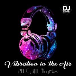 Vibration in the Air: 20 Chill Tracks, Best Autumn Mix 2018, Ambient &  Chillstep, Dance Club, Party, Deep House, Lounge Relaxation by Dj Chillout