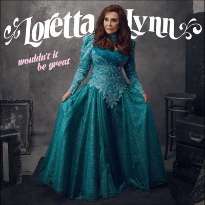 Wouldn't It Be Great - Loretta Lynn