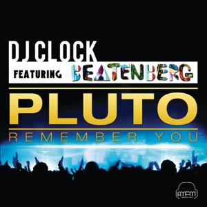 DJ Clock - Pluto (Remember You) [feat. Beatenberg] [Radio Edit]