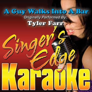 Singer's Edge Karaoke - A Guy Walks Into a Bar (Originally Performed By Tyler Farr) [Instrumental]