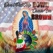 UNIDOS - Don't Put Me Down 'Cause I'm Brown