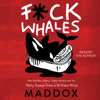 Maddox - F-ck Whales: Also Families, Poetry, Folksy Wisdom and You (Unabridged) artwork