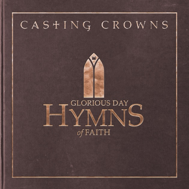 Casting Crowns – Glorious Day: Hymns of Faith [iTunes Plus M4A] | iplusall.4fullz.com