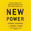 Jeremy Heimans & Henry Timms - New Power: How Power Works in Our Hyperconnected World--and How to Make It Work for You (Unabridged) artwork