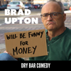 Dry Bar Comedy Presents: Will Be Funny for Money - Brad Upton