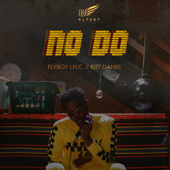No Do - Flyboy I.N.C & Kizz Daniel