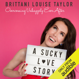 A Sucky Love Story: Overcoming Unhappily Ever After (Unabridged) - Brittani Louise Taylor MP3 Download