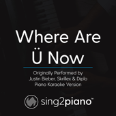 Where Are Ü Now (Originally Performed by Justin Bieber, Skrillex & Diplo) [Piano Karaoke Version]
