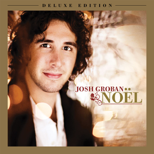 Noël Deluxe Edition  Josh Groban Josh Groban album songs, reviews, credits