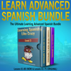 Patrick Jackson - Learn Advanced Spanish Bundle: Includes Both New Version & Original Version of Learning Spanish Like Crazy Level Three: The Ultimate Learning Advanced Spanish Bundle (Unabridged)  artwork