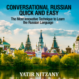 Conversational Russian Quick and Easy: The Most Innovative Technique to Learn the Russian Language (Unabridged) audiobook