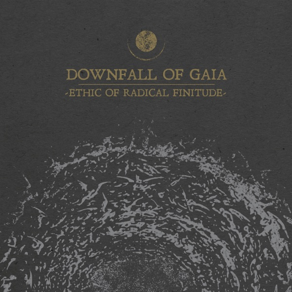 Downfall Of Gaia - Ethic of Radical Finitude album wiki, reviews