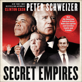 Secret Empires: How the American Political Class Hides Corruption and Enriches Family and Friends (Unabridged) - Peter Schweizer mp3 download