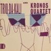 Eh Ya Ye - Single, Trio Da Kali & Kronos Quartet