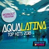 Aqua Latina Top Hits 2018 Workout Program (15 Tracks Non-Stop Mixed Compilation for Fitness & Workout 128 Bpm)