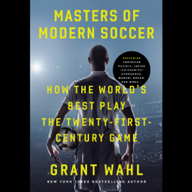 Masters of Modern Soccer: How the World's Best Play the 21st-Century Game (Unabridged) audiobook