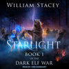 William Stacey - Starlight: The Dark Elf War, Book 1 (Unabridged)  artwork