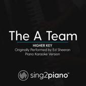 The A Team Higher Key Originally Performed By Ed Sheeran] [Piano Karaoke Version]  Sing2Piano - Sing2Piano