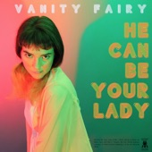 Vanity Fairy - He Can Be Your Lady