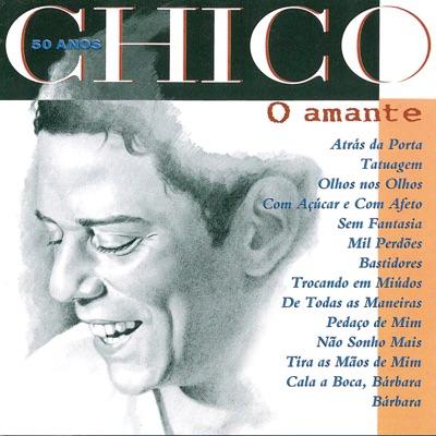 Chico 50 Anos - O Amante - Chico Buarque