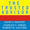Robert M. Galford, Charles H. Green & David H. Maister - The Trusted Advisor artwork