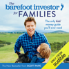 The Barefoot Investor for Families: The Only Kids' Money Guide You'll Ever Need (Unabridged) - Scott Pape