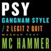 PSY - Gangnam Style / 2 Legit 2 Quit Mashup (feat. MC Hammer)
