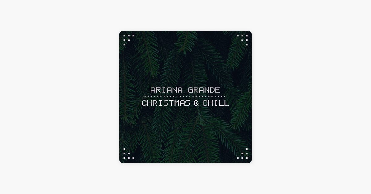 Christmas And Chill.Christmas Chill Ep By Ariana Grande
