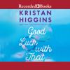Kristan Higgins - Good Luck with That: A Novel  artwork