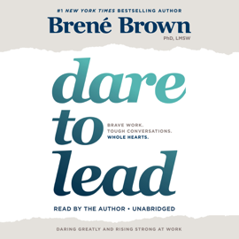 Dare to Lead: Brave Work. Tough Conversations. Whole Hearts. (Unabridged) audiobook