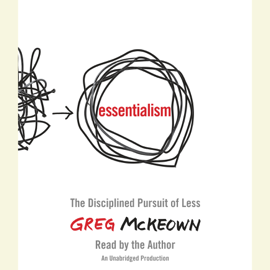 Essentialism: The Disciplined Pursuit of Less (Unabridged) audiobook