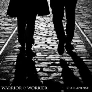 Outlandish - Warrior//Worrier