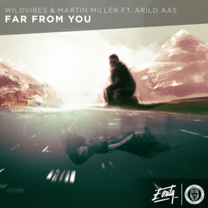 WildVibes, Arild Aas & Martin Miller - Far From You feat. Arild Aas