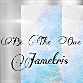 Jametris - Be the One