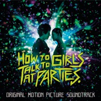 How to Talk to Girls at Parties - Official Soundtrack