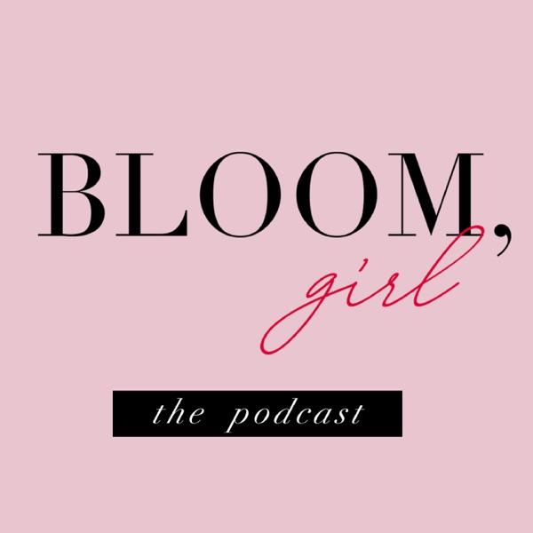 Bloom, Girl Podcast