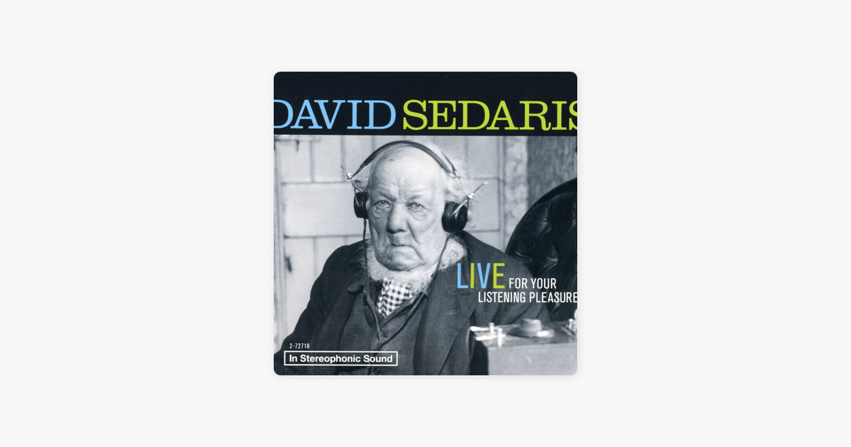 David Sedaris: Live For Your Listening Pleasure - David Sedaris