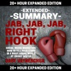Extended Summary: Jab, Jab, Jab, Right Hook by Gary Vaynerchuk: 20+ Hour Expanded Edition (Unabridged) AudioBook Download
